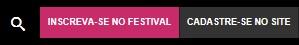 1º) Cadastre-se: clique no botão 'cadastre-se no site', na parte superior direita da página, ao lado de 'inscreva-se no festival' e faça seu cadastro;